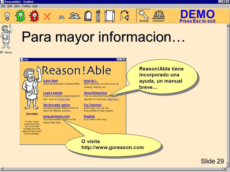 DEMO Slide 29 Press Esc to exit Para mayor informacion… Reason!Able tiene incorporado una ayuda, un manual breve… O visita http://www.goreason.com