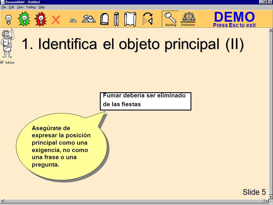 DEMO Slide 5 Press Esc to exit Asegúrate de expresar la posición principal como una exigencia, no como una frase o una pregunta.