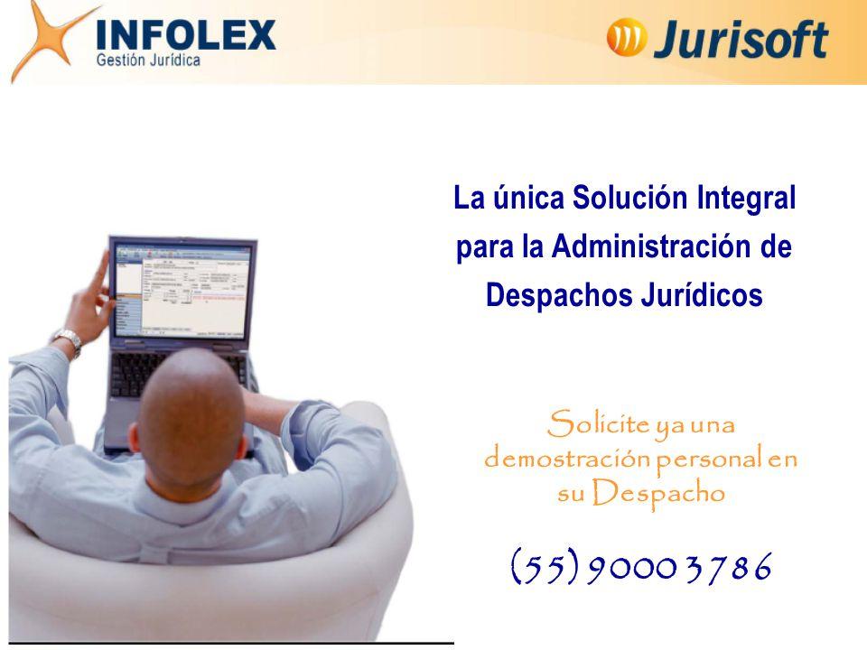 Solicite ya una demostración personal en su Despacho (55) 9000 3786 La única Solución Integral para la Administración de Despachos Jurídicos