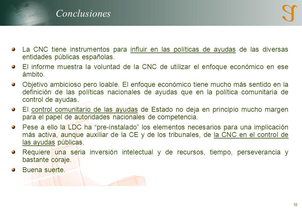 10 Conclusiones La CNC tiene instrumentos para influir en las políticas de ayudas de las diversas entidades públicas españolas.