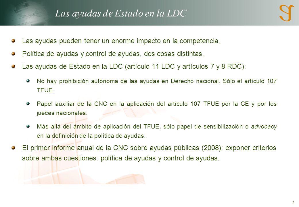 2 Las ayudas de Estado en la LDC Las ayudas pueden tener un enorme impacto en la competencia.