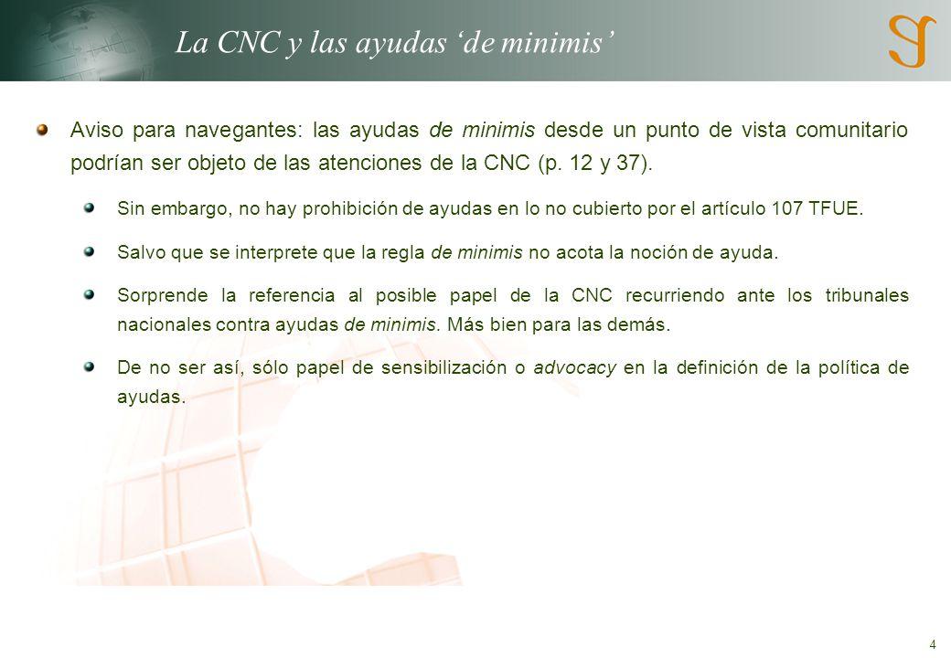 4 La CNC y las ayudas 'de minimis' Aviso para navegantes: las ayudas de minimis desde un punto de vista comunitario podrían ser objeto de las atenciones de la CNC (p.