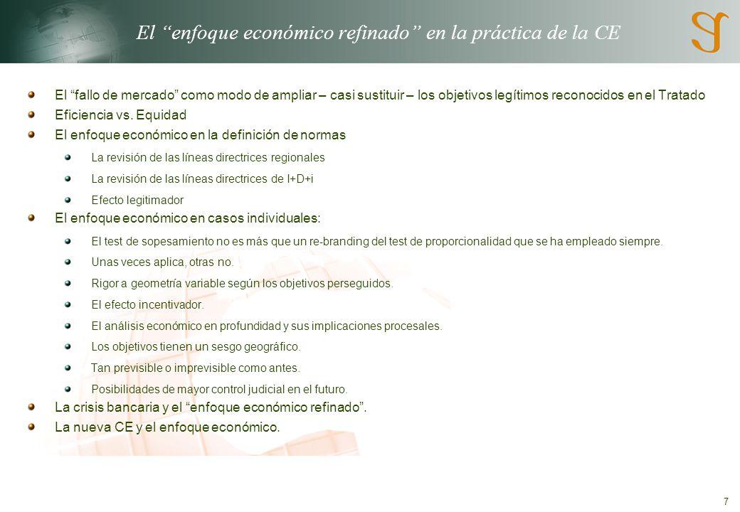 7 El enfoque económico refinado en la práctica de la CE El fallo de mercado como modo de ampliar – casi sustituir – los objetivos legítimos reconocidos en el Tratado Eficiencia vs.