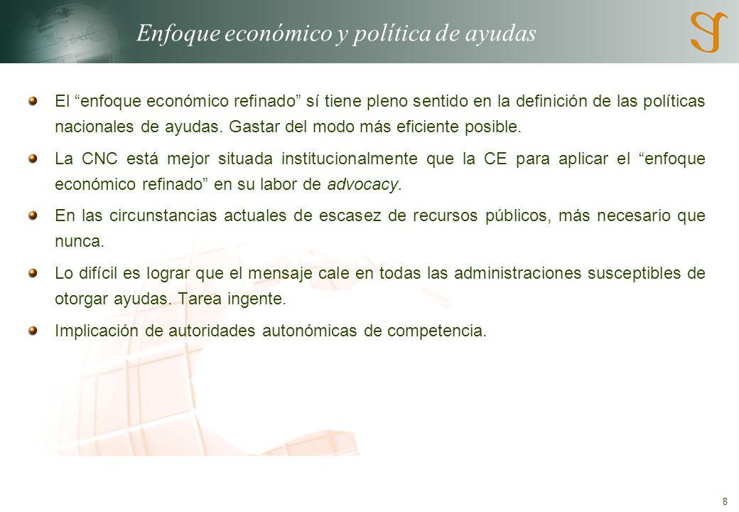8 Enfoque económico y política de ayudas El enfoque económico refinado sí tiene pleno sentido en la definición de las políticas nacionales de ayudas.
