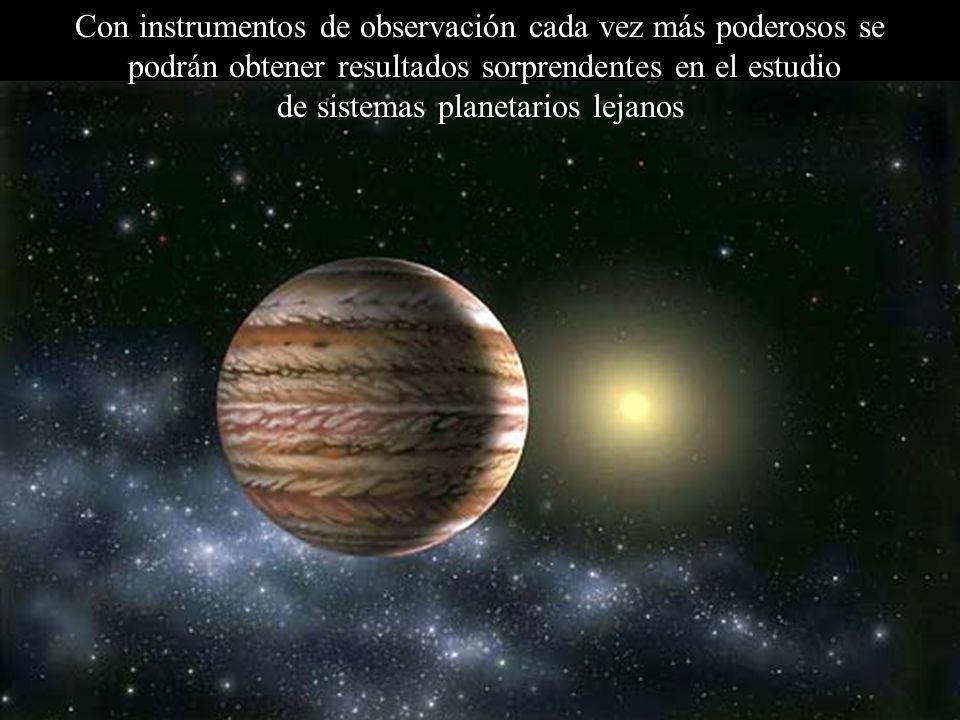 Con instrumentos de observación cada vez más poderosos se podrán obtener resultados sorprendentes en el estudio de sistemas planetarios lejanos