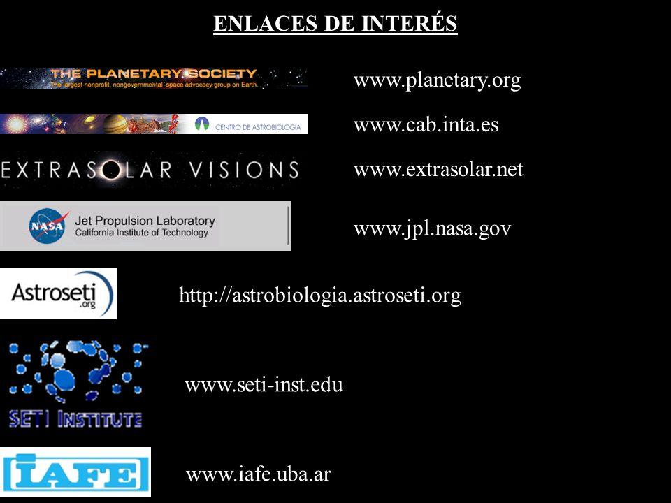 www.planetary.org www.cab.inta.es www.extrasolar.net www.jpl.nasa.gov http://astrobiologia.astroseti.org www.seti-inst.edu www.iafe.uba.ar ENLACES DE INTERÉS