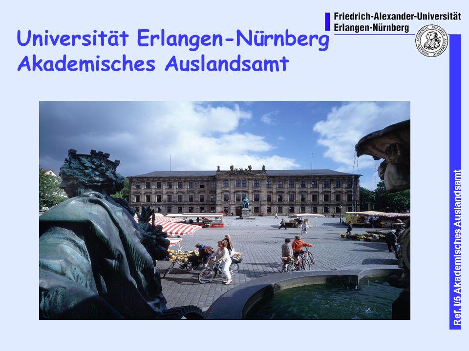 1 Ref. I/5 Akademisches Auslandsamt Universität Erlangen-Nürnberg Akademisches Auslandsamt