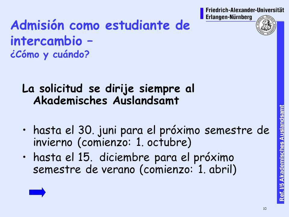 10 Ref. I/5 Akademisches Auslandsamt Admisión como estudiante de intercambio – ¿Cómo y cuándo.