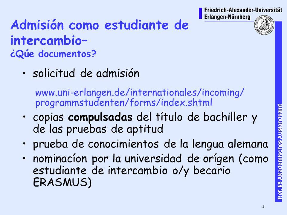 11 Ref. I/5 Akademisches Auslandsamt Admisión como estudiante de intercambio– ¿Qúe documentos.