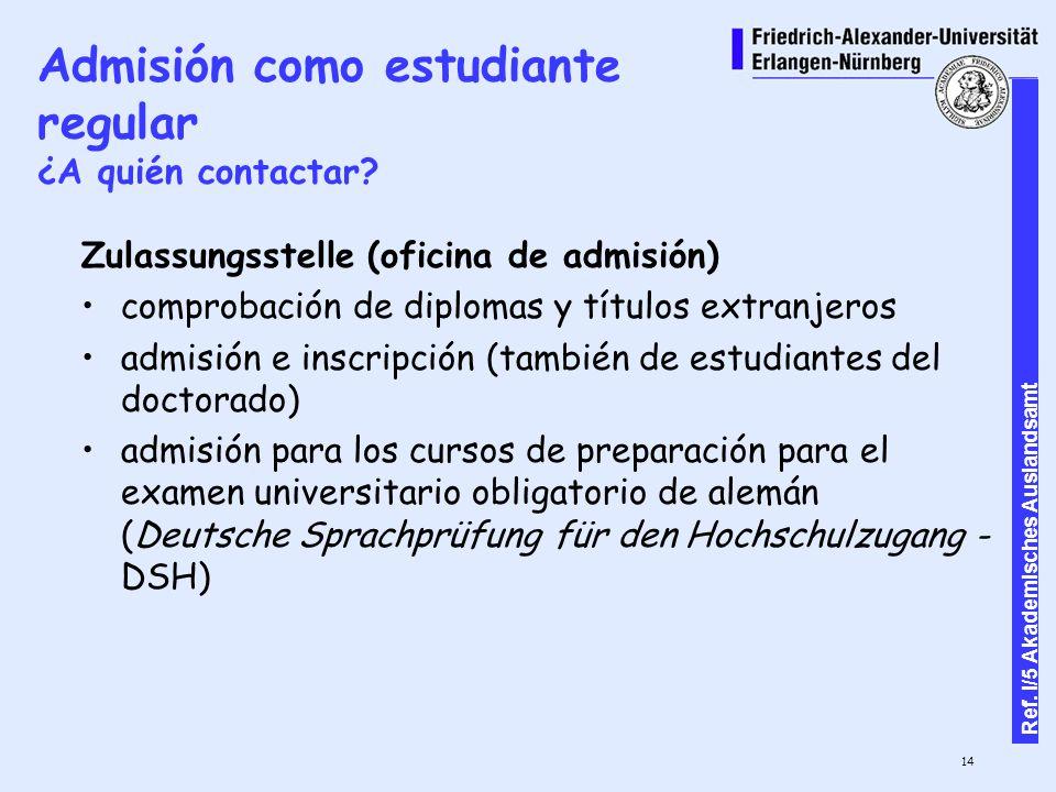 14 Ref. I/5 Akademisches Auslandsamt Admisión como estudiante regular ¿A quién contactar.
