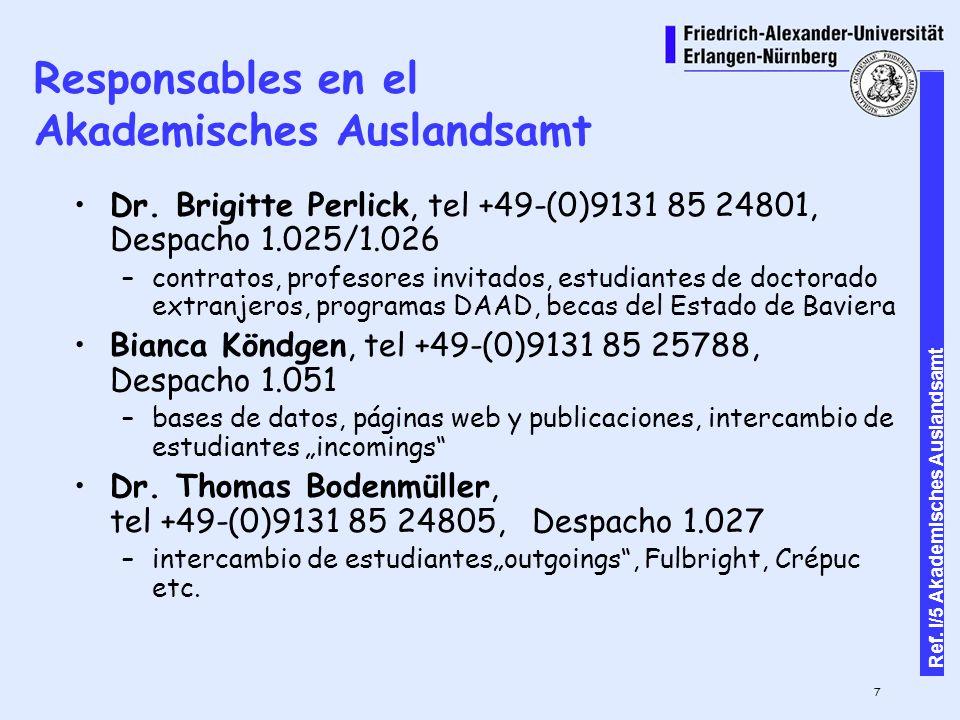 7 Ref. I/5 Akademisches Auslandsamt Responsables en el Akademisches Auslandsamt Dr.