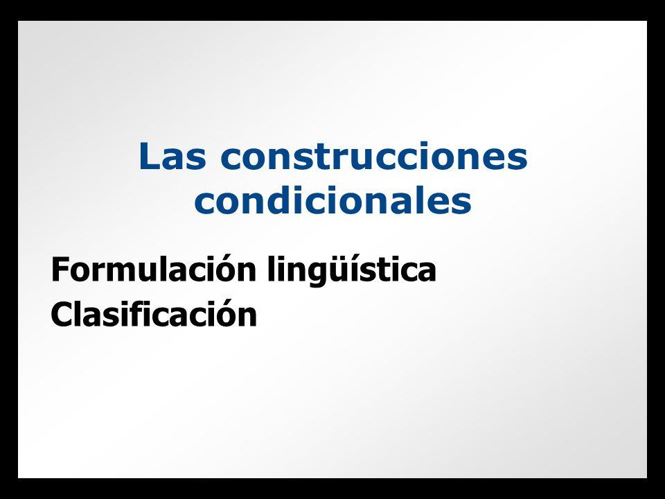 Formulación lingüística Clasificación Las construcciones condicionales