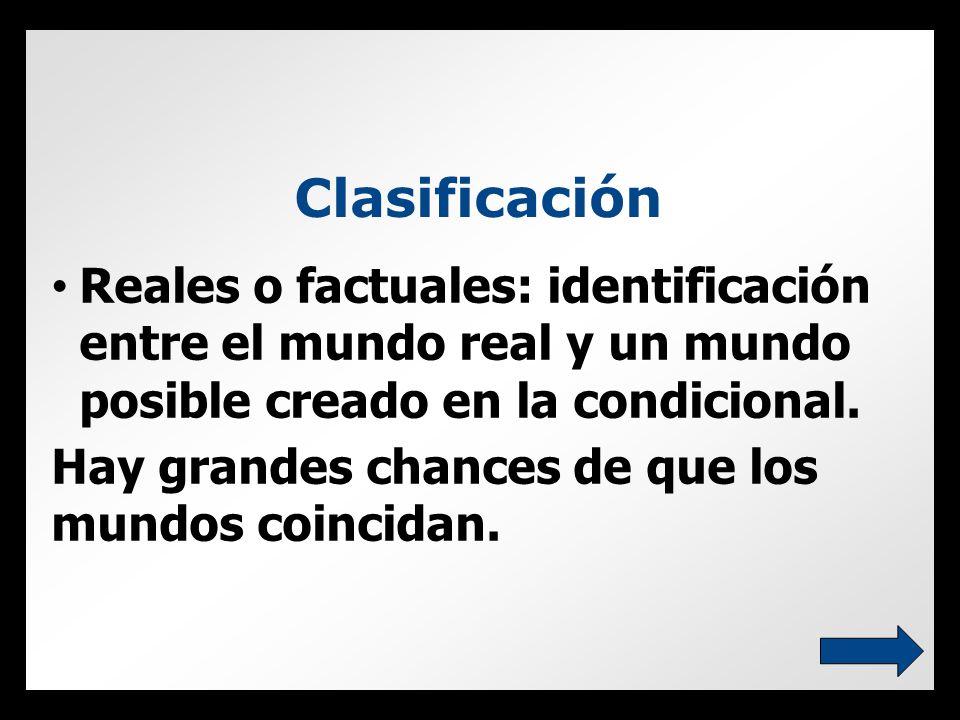 Clasificación Reales o factuales: identificación entre el mundo real y un mundo posible creado en la condicional.