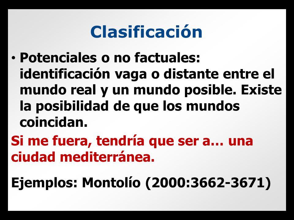 Clasificación Potenciales o no factuales: identificación vaga o distante entre el mundo real y un mundo posible.