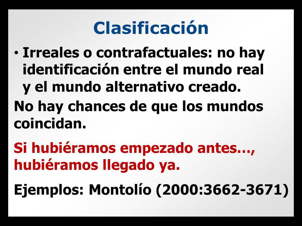 Clasificación Irreales o contrafactuales: no hay identificación entre el mundo real y el mundo alternativo creado.