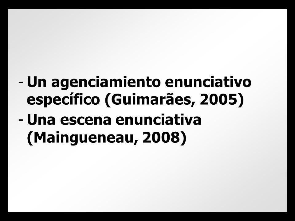 -Un agenciamiento enunciativo específico (Guimarães, 2005) -Una escena enunciativa (Maingueneau, 2008)