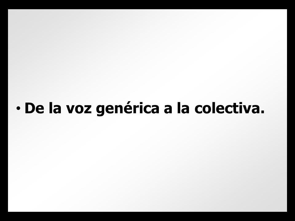 De la voz genérica a la colectiva.