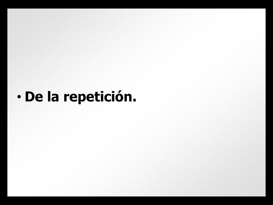 De la repetición.