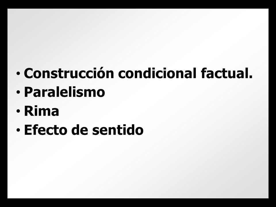 Construcción condicional factual. Paralelismo Rima Efecto de sentido