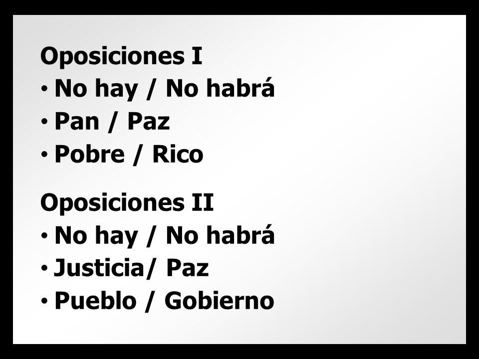 Oposiciones I No hay / No habrá Pan / Paz Pobre / Rico Oposiciones II No hay / No habrá Justicia/ Paz Pueblo / Gobierno