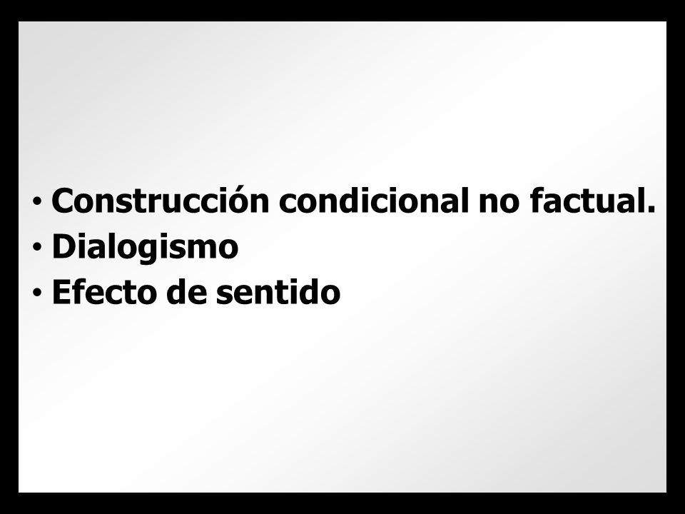 Construcción condicional no factual. Dialogismo Efecto de sentido