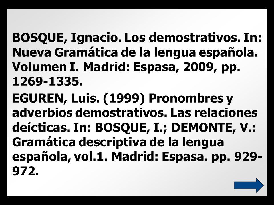 BOSQUE, Ignacio. Los demostrativos. In: Nueva Gramática de la lengua española.