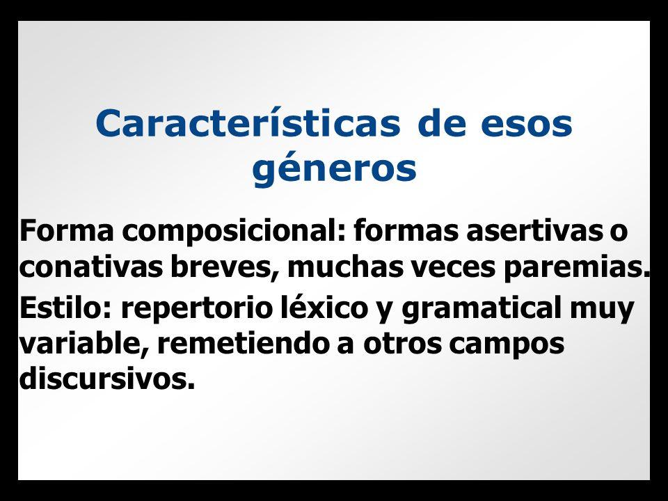Características de esos géneros Forma composicional: formas asertivas o conativas breves, muchas veces paremias.