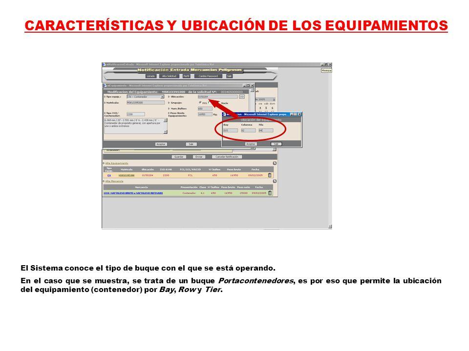 CARACTERÍSTICAS Y UBICACIÓN DE LOS EQUIPAMIENTOS El Sistema conoce el tipo de buque con el que se está operando.