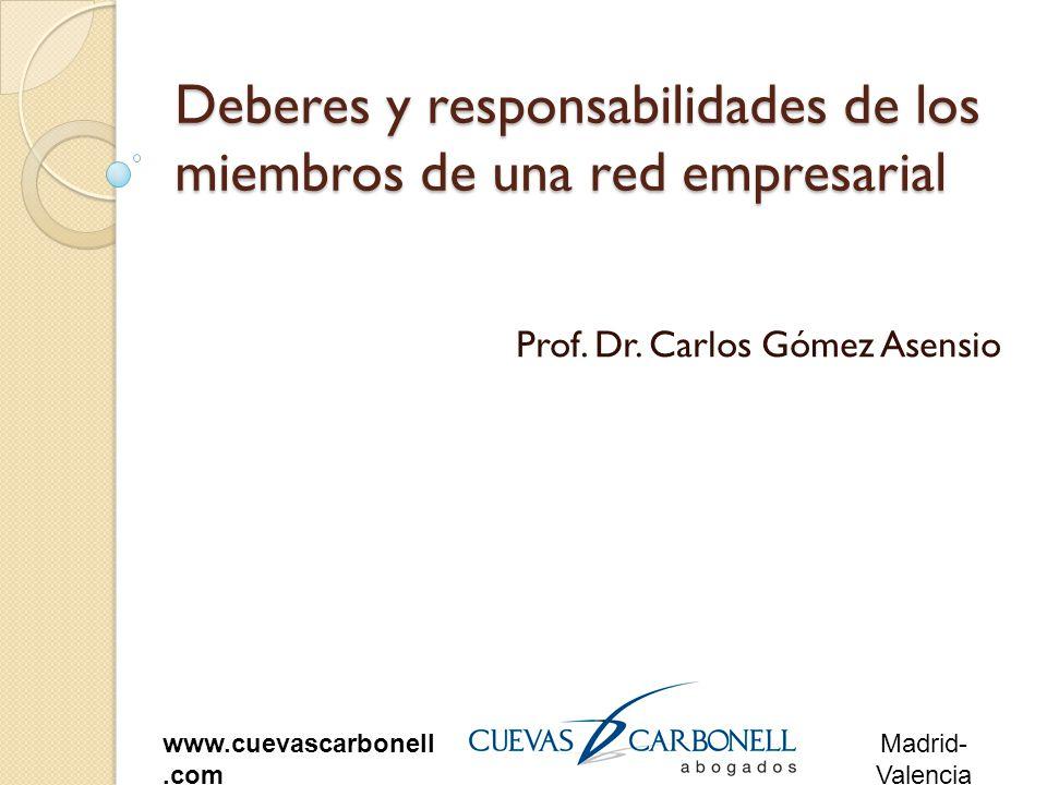 Madrid- Valencia www.cuevascarbonell.com Deberes y responsabilidades de los miembros de una red empresarial Prof.