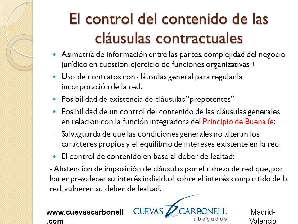 Madrid- Valencia www.cuevascarbonell.com El control del contenido de las cláusulas contractuales Asimetría de información entre las partes, complejidad del negocio jurídico en cuestión, ejercicio de funciones organizativas + Uso de contratos con cláusulas general para regular la incorporación de la red.