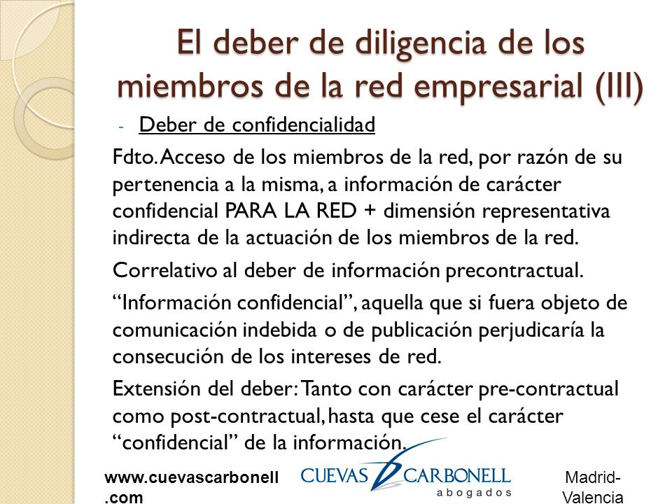 Madrid- Valencia www.cuevascarbonell.com El deber de diligencia de los miembros de la red empresarial (III) - Deber de confidencialidad Fdto.