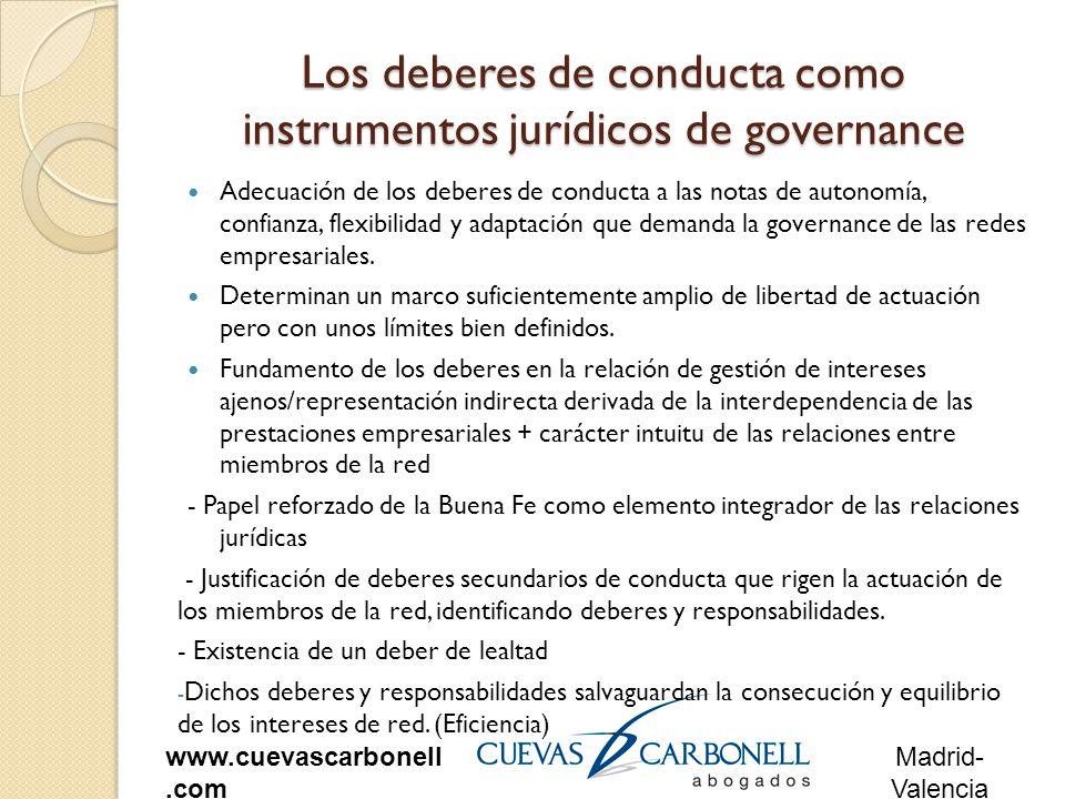 Madrid- Valencia www.cuevascarbonell.com Los deberes de conducta como instrumentos jurídicos de governance Adecuación de los deberes de conducta a las notas de autonomía, confianza, flexibilidad y adaptación que demanda la governance de las redes empresariales.