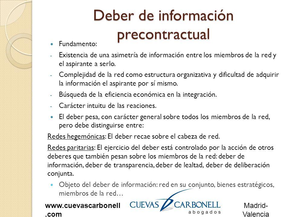 Madrid- Valencia www.cuevascarbonell.com Deber de información precontractual Fundamento: - Existencia de una asimetría de información entre los miembros de la red y el aspirante a serlo.