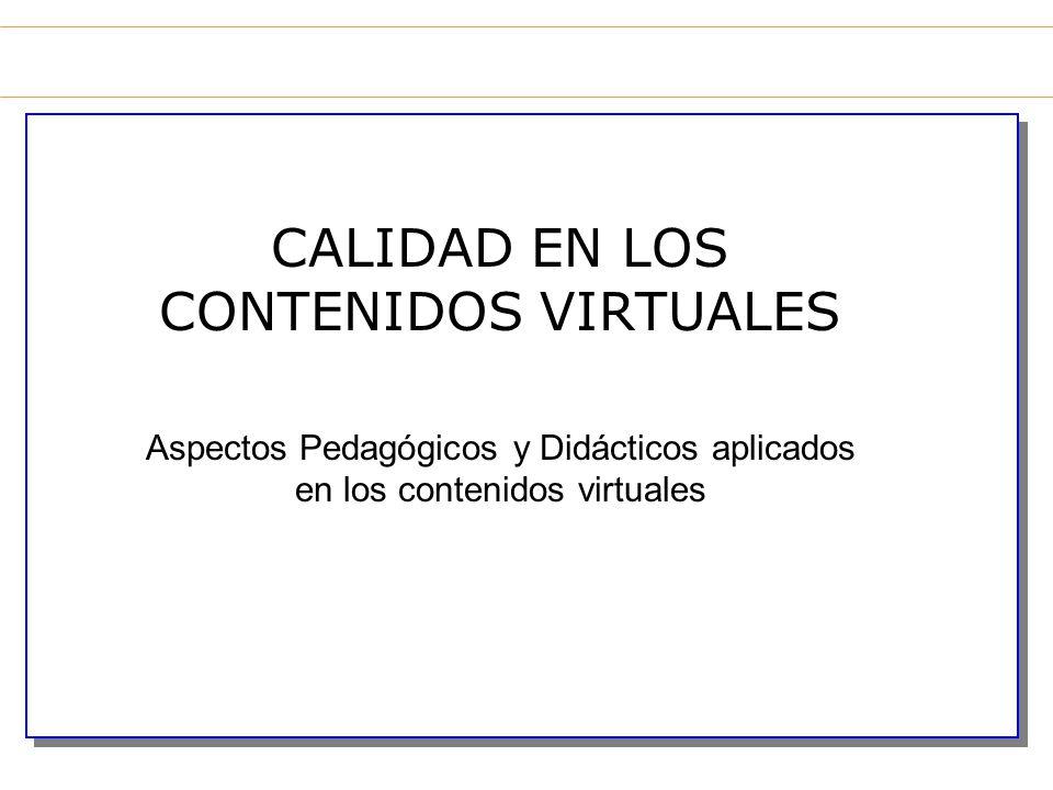 CALIDAD EN LOS CONTENIDOS VIRTUALES Aspectos Pedagógicos y Didácticos aplicados en los contenidos virtuales