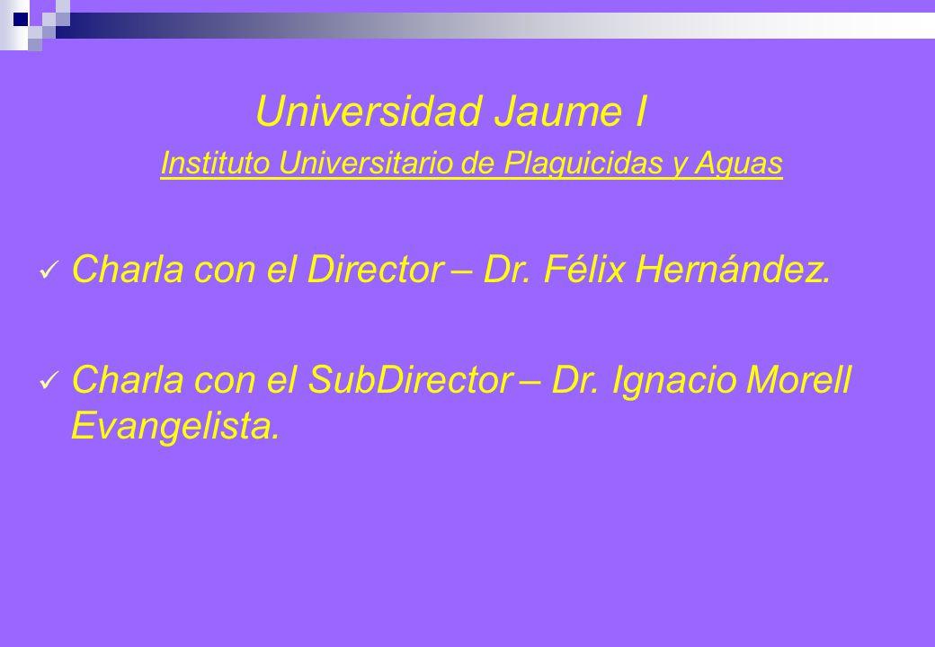 Universidad Jaume I Instituto Universitario de Plaguicidas y Aguas Charla con el Director – Dr.