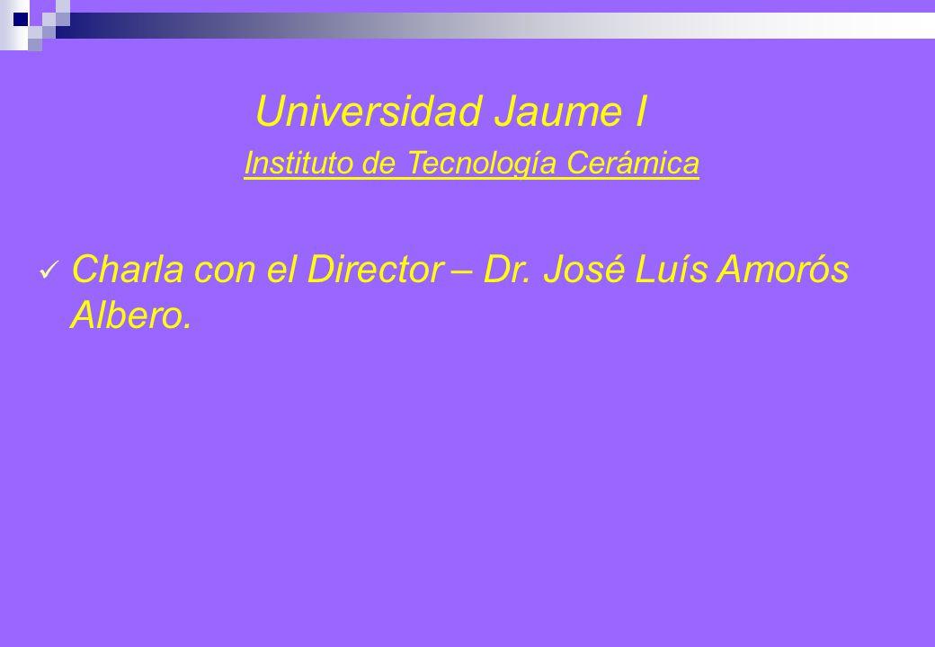 Universidad Jaume I Instituto de Tecnología Cerámica Charla con el Director – Dr.