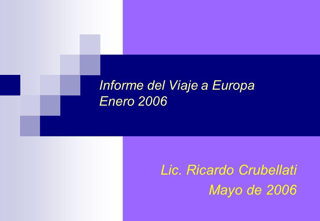 Informe del Viaje a Europa Enero 2006 Lic. Ricardo Crubellati Mayo de 2006