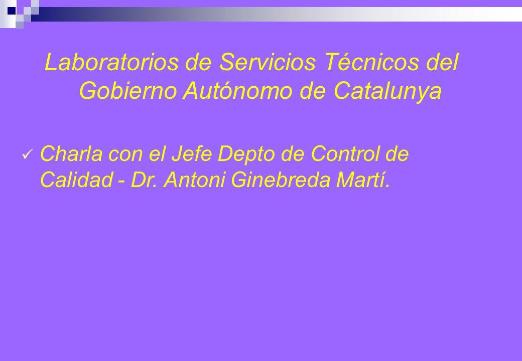 Laboratorios de Servicios Técnicos del Gobierno Autónomo de Catalunya Charla con el Jefe Depto de Control de Calidad - Dr.