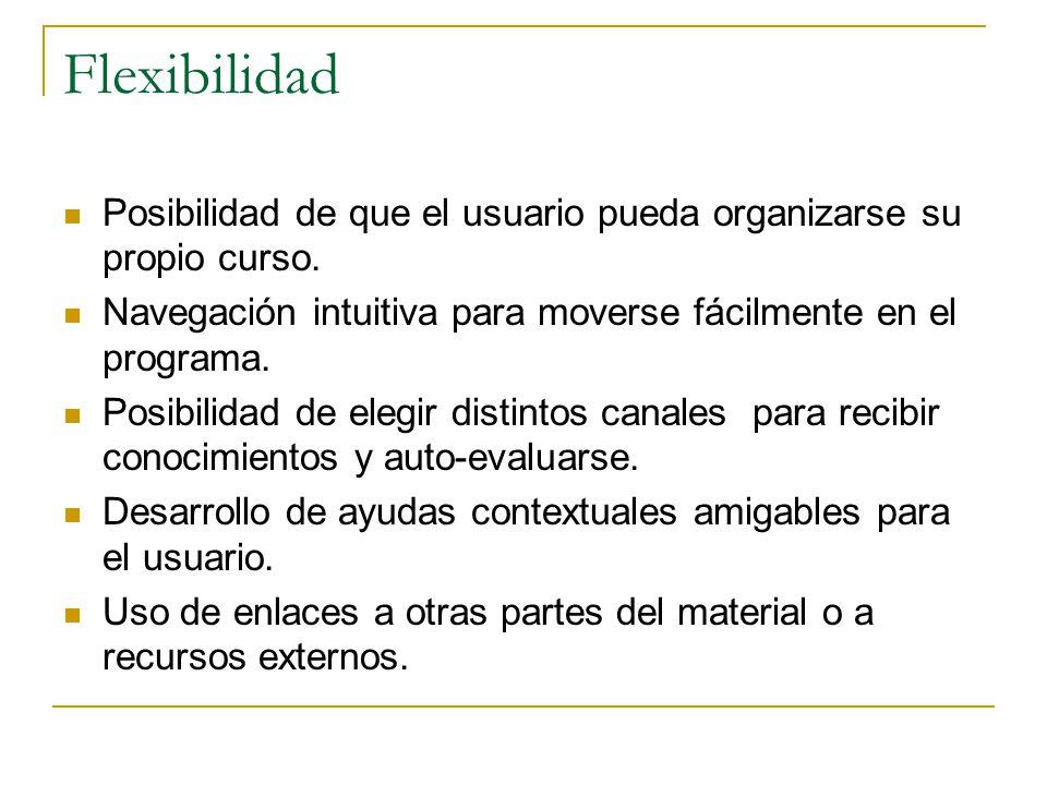 Flexibilidad Posibilidad de que el usuario pueda organizarse su propio curso.