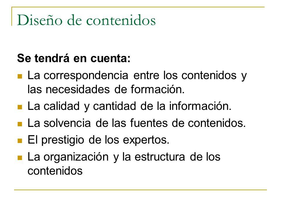 Diseño de contenidos Se tendrá en cuenta: La correspondencia entre los contenidos y las necesidades de formación.