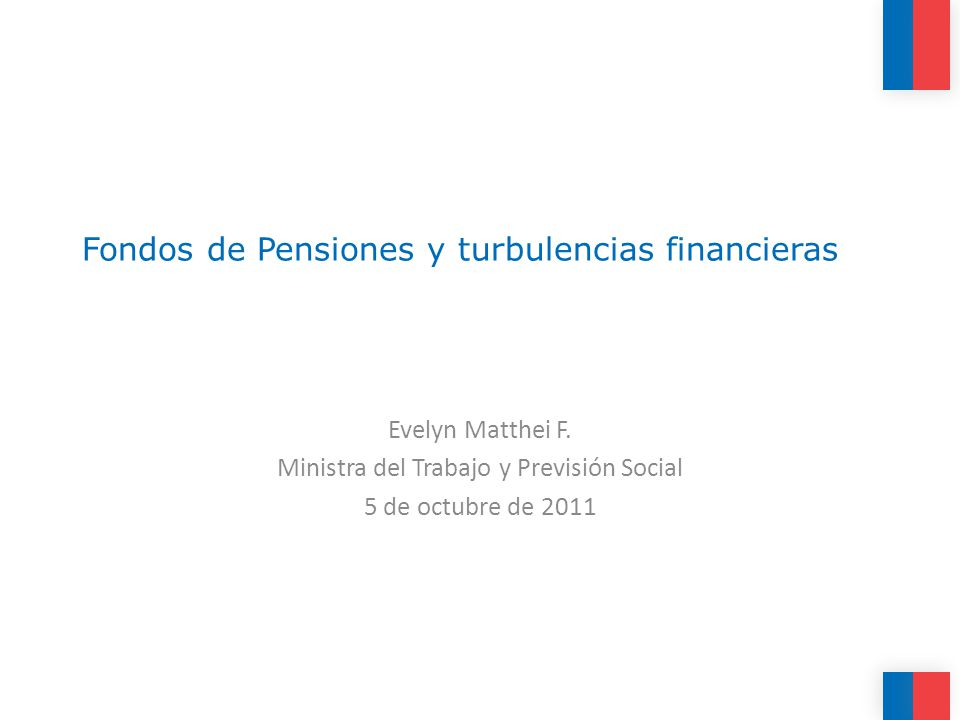 Fondos de Pensiones y turbulencias financieras Evelyn Matthei F.
