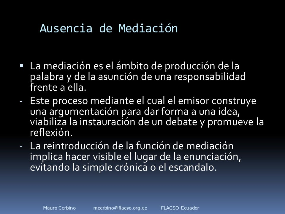 Ausencia de Mediación  La mediación es el ámbito de producción de la palabra y de la asunción de una responsabilidad frente a ella.