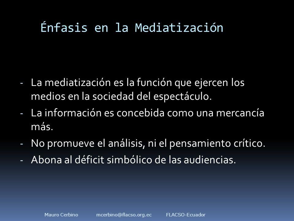 Énfasis en la Mediatización - La mediatización es la función que ejercen los medios en la sociedad del espectáculo.
