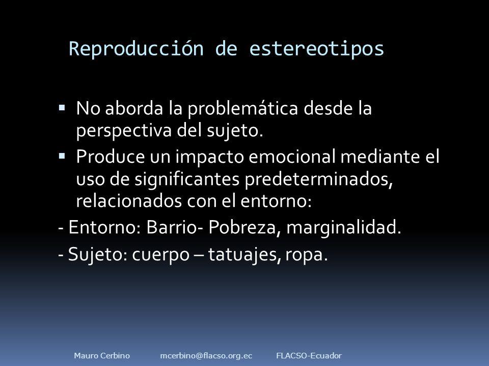 Reproducción de estereotipos  No aborda la problemática desde la perspectiva del sujeto.