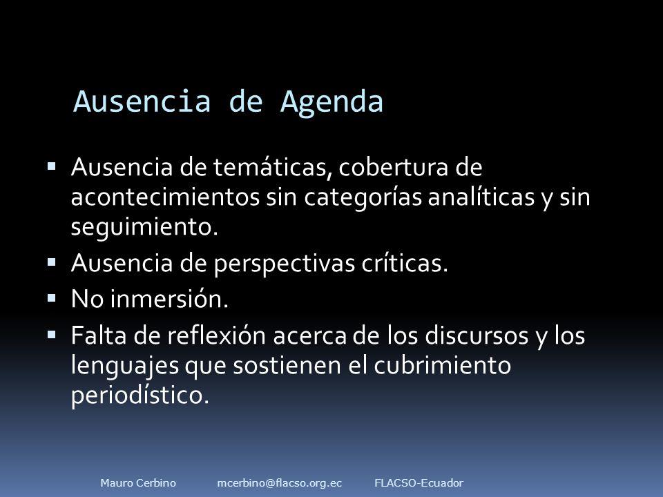 Ausencia de Agenda  Ausencia de temáticas, cobertura de acontecimientos sin categorías analíticas y sin seguimiento.