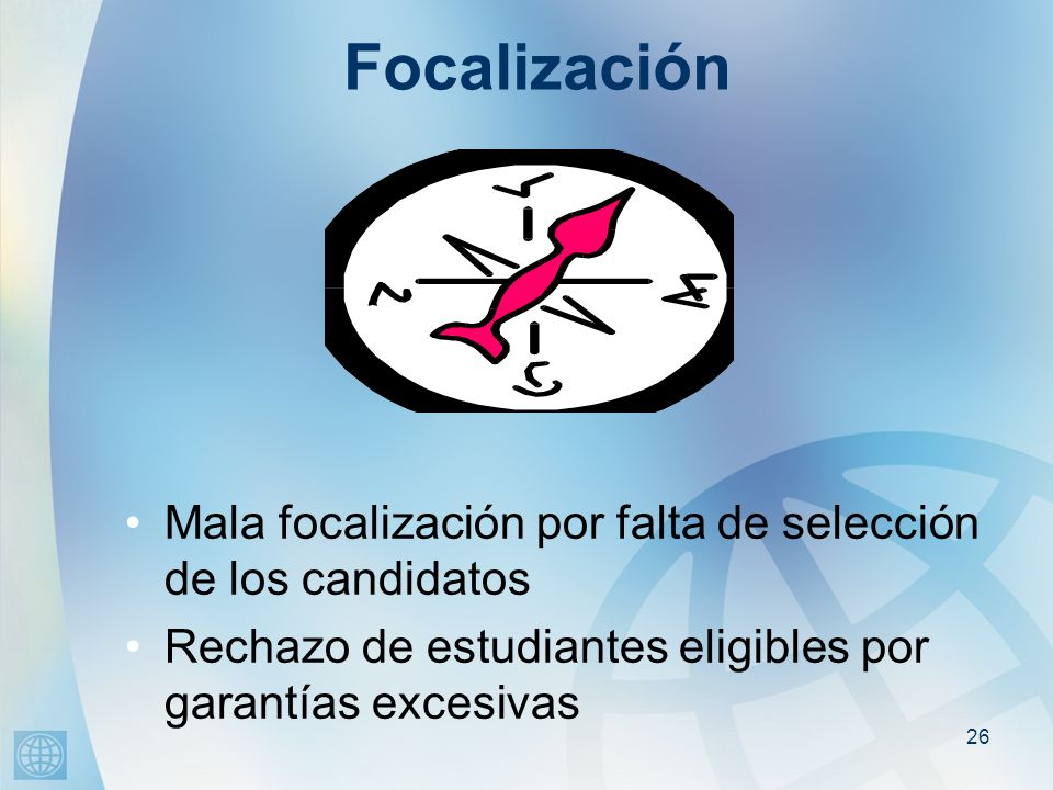 26 Focalización Mala focalización por falta de selección de los candidatos Rechazo de estudiantes eligibles por garantías excesivas