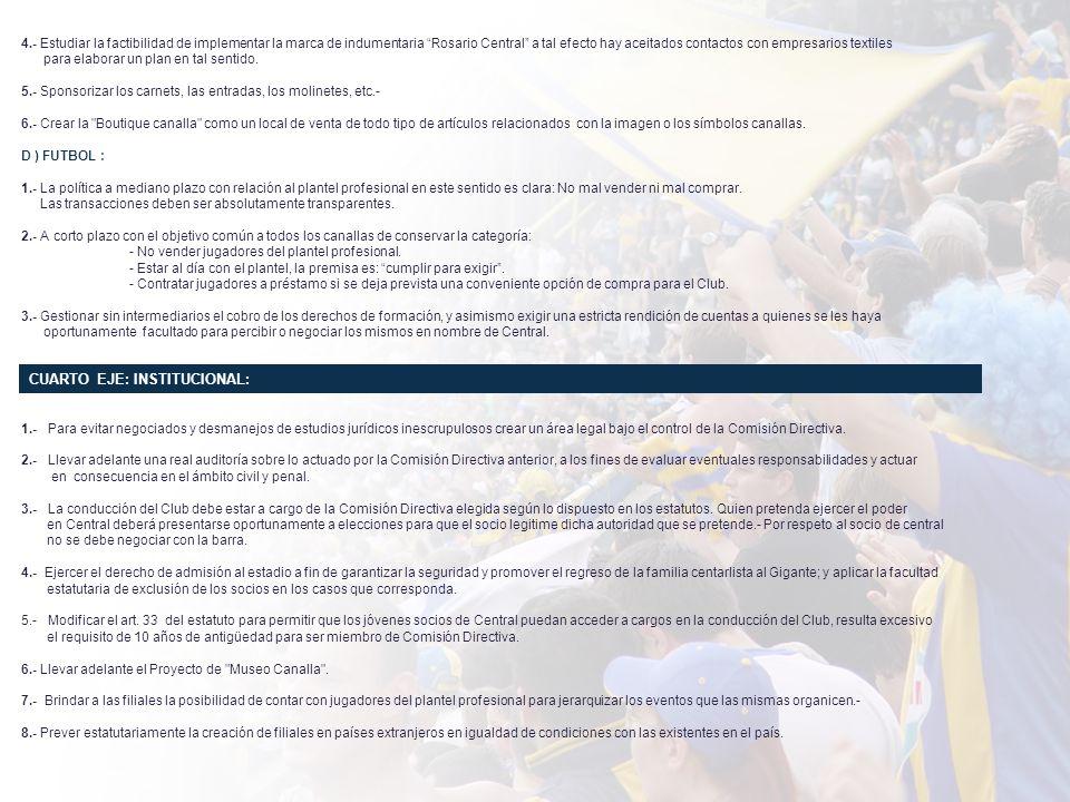 4.- Estudiar la factibilidad de implementar la marca de indumentaria Rosario Central a tal efecto hay aceitados contactos con empresarios textiles para elaborar un plan en tal sentido.