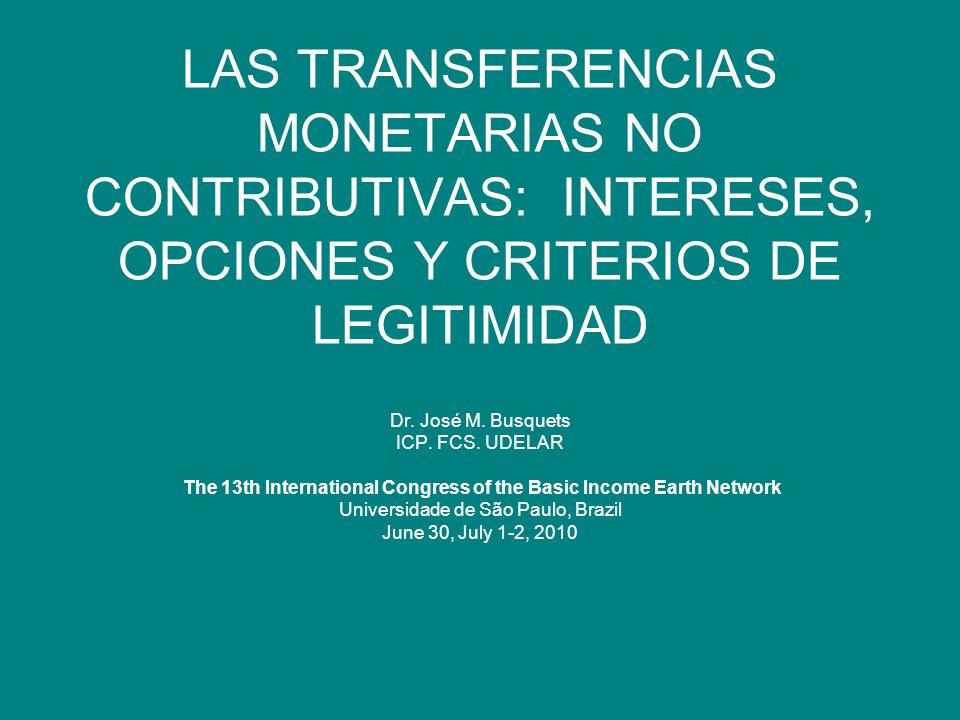 LAS TRANSFERENCIAS MONETARIAS NO CONTRIBUTIVAS: INTERESES, OPCIONES Y CRITERIOS DE LEGITIMIDAD Dr.