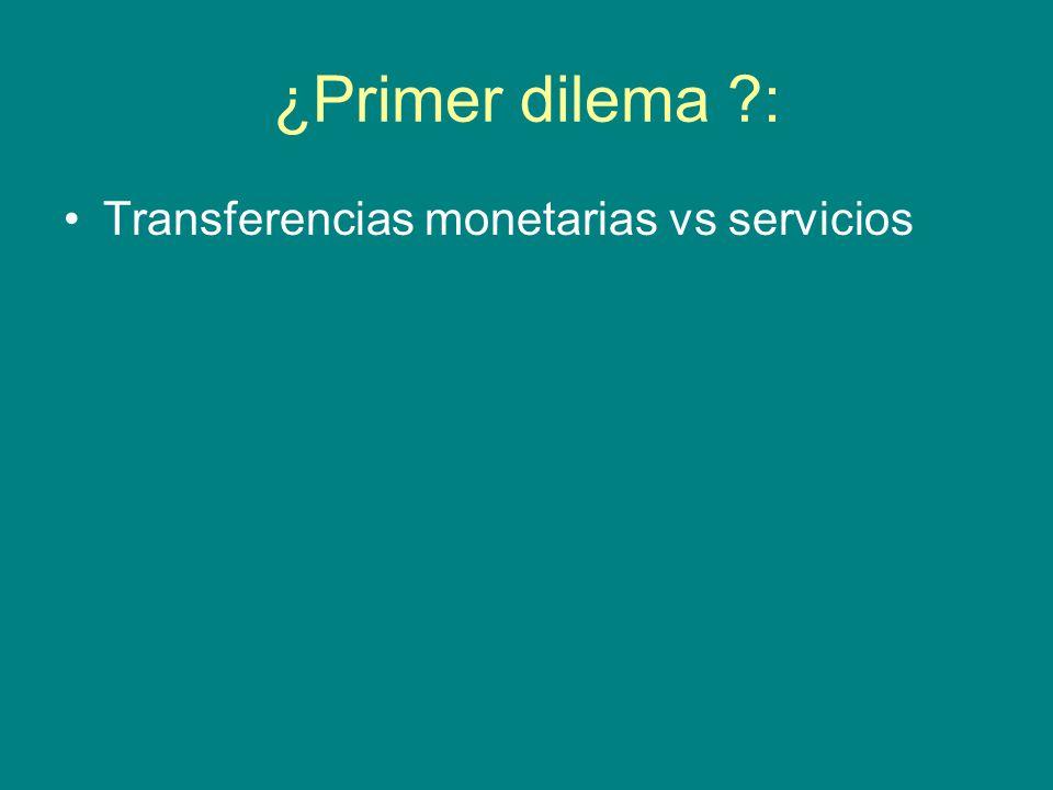 ¿Primer dilema : Transferencias monetarias vs servicios