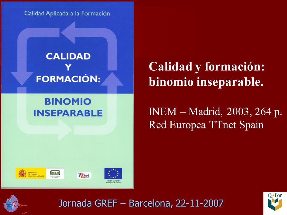 Jornada GREF – Barcelona, 22-11-2007 Calidad y formación: binomio inseparable.